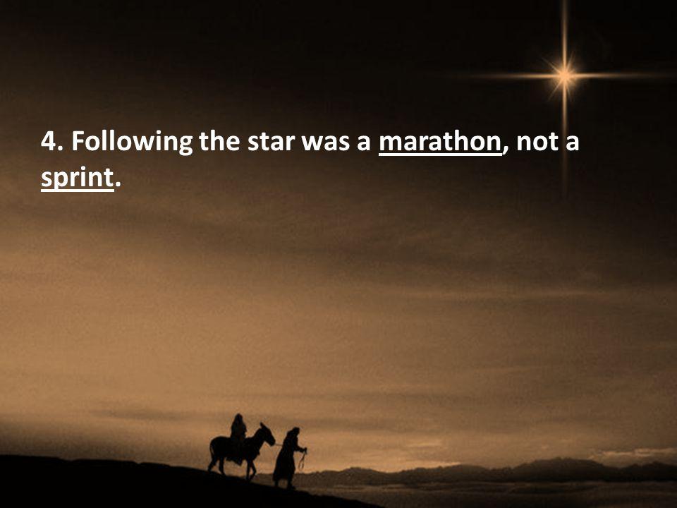 4. Following the star was a marathon, not a sprint.