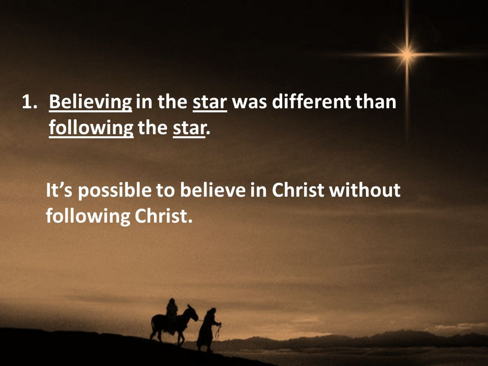 5.Following the star was costly and risky, 6. Following the star had earthly and eternal rewards.