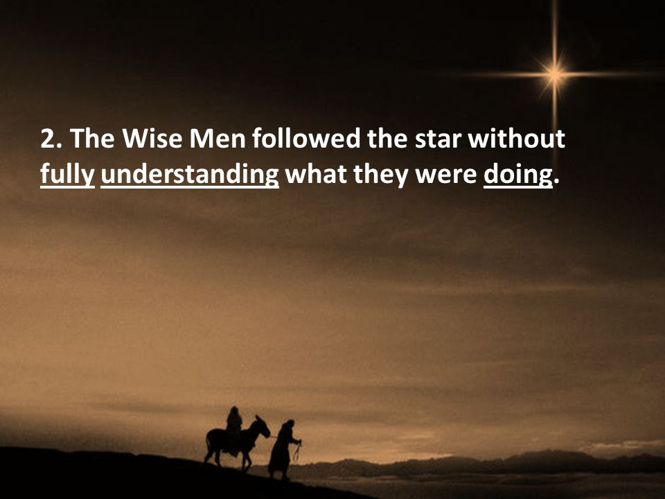 2. The Wise Men followed the star without fully understanding what they were doing.