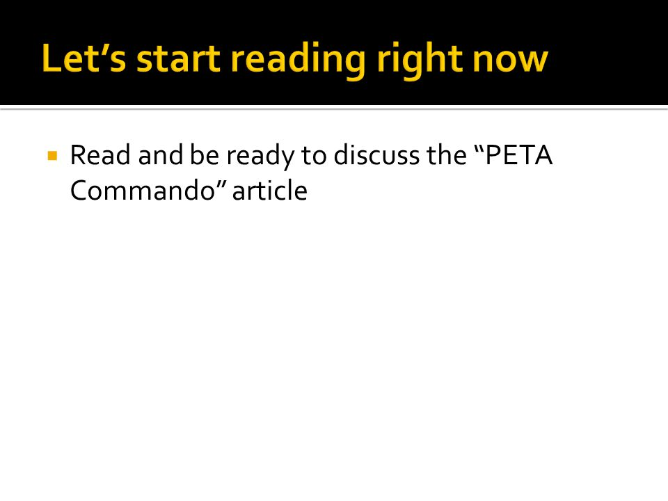  Read and be ready to discuss the PETA Commando article