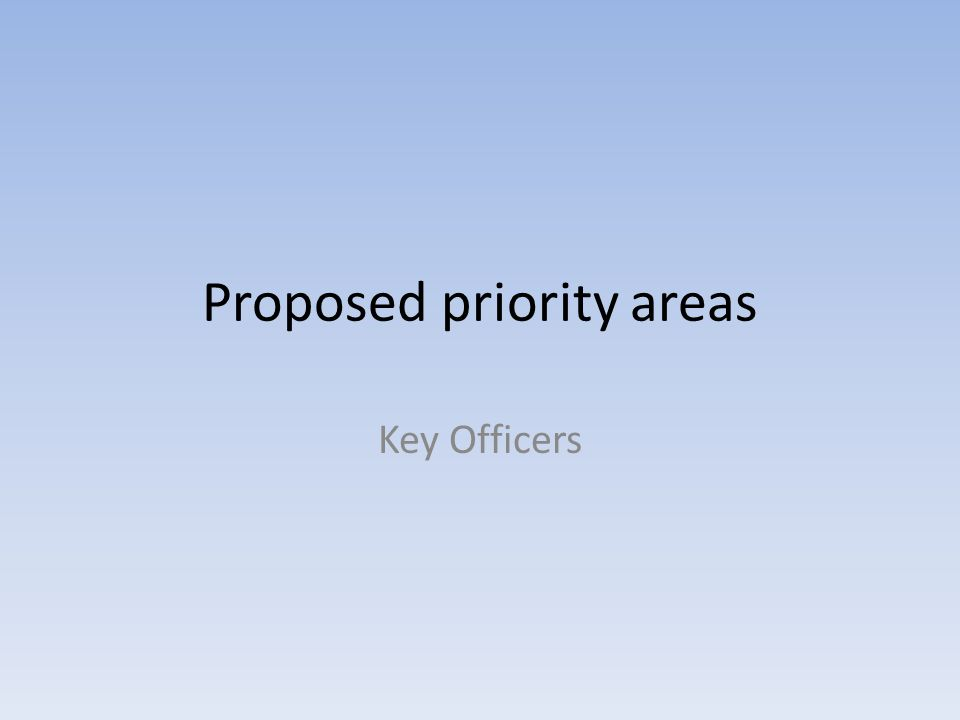 Proposed priority areas Key Officers
