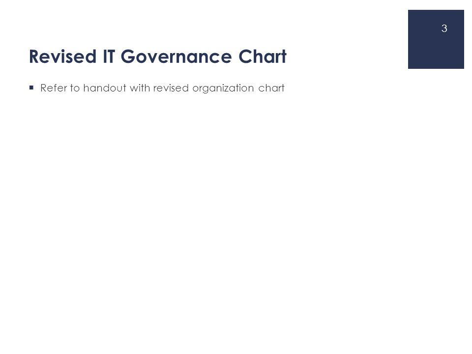 Revised IT Governance Chart  Refer to handout with revised organization chart 3