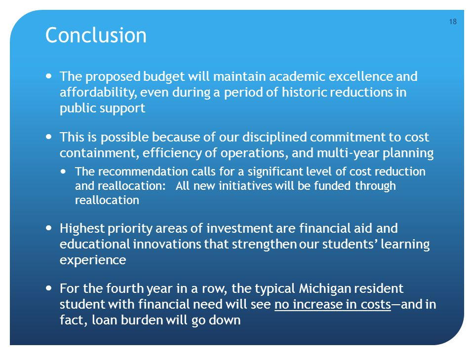Conclusion The proposed budget will maintain academic excellence and affordability, even during a period of historic reductions in public support This