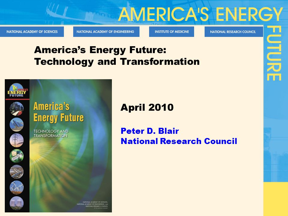 America's Energy Future: Technology and Transformation April 2010 Peter D. Blair National Research Council