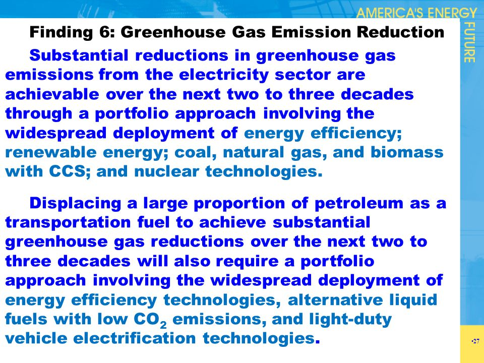 Finding 6: Greenhouse Gas Emission Reduction Substantial reductions in greenhouse gas emissions from the electricity sector are achievable over the ne