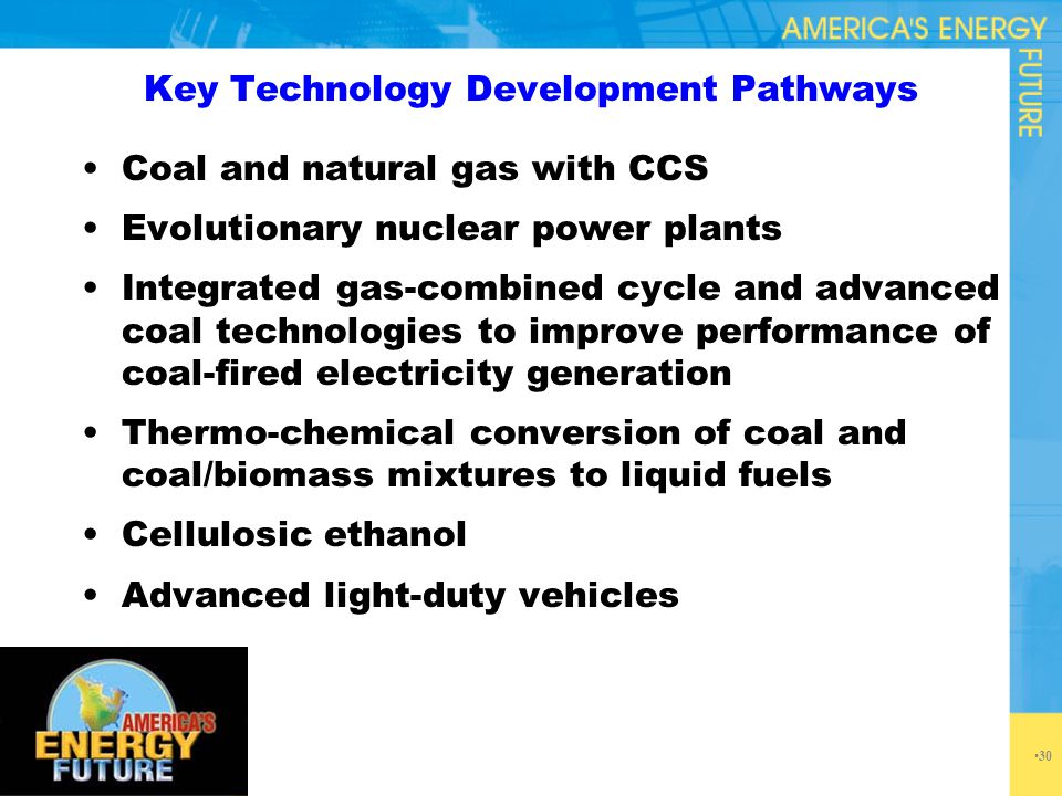 Key Technology Development Pathways Coal and natural gas with CCS Evolutionary nuclear power plants Integrated gas-combined cycle and advanced coal te