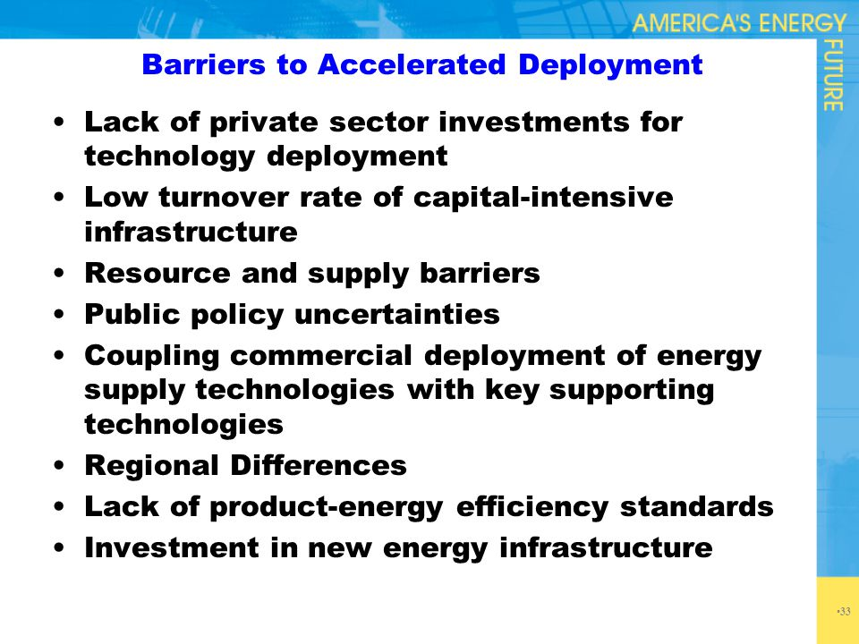 Barriers to Accelerated Deployment 33 Lack of private sector investments for technology deployment Low turnover rate of capital-intensive infrastructu