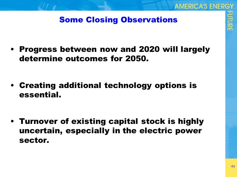 Some Closing Observations Progress between now and 2020 will largely determine outcomes for 2050. Creating additional technology options is essential.