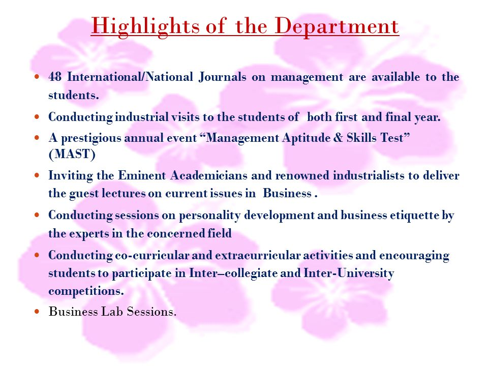 Highlights of the Department 48 International/National Journals on management are available to the students. Conducting industrial visits to the stude