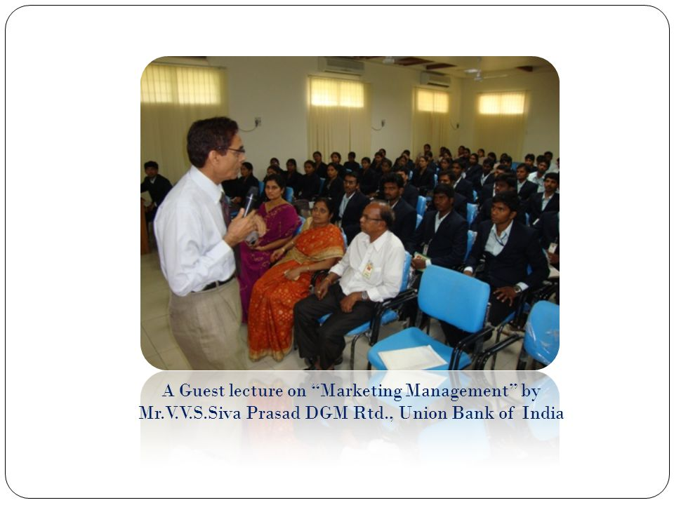 "A Guest lecture on ""Marketing Management"" by Mr.V.V.S.Siva Prasad DGM Rtd., Union Bank of India"