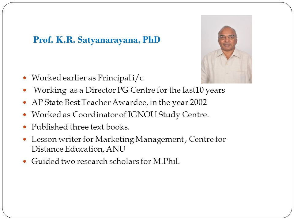 Worked earlier as Principal i/c Working as a Director PG Centre for the last10 years AP State Best Teacher Awardee, in the year 2002 Worked as Coordin