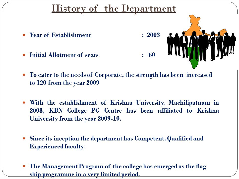History of the Department Year of Establishment : 2003 Initial Allotment of seats: 60 To cater to the needs of Corporate, the strength has been increa