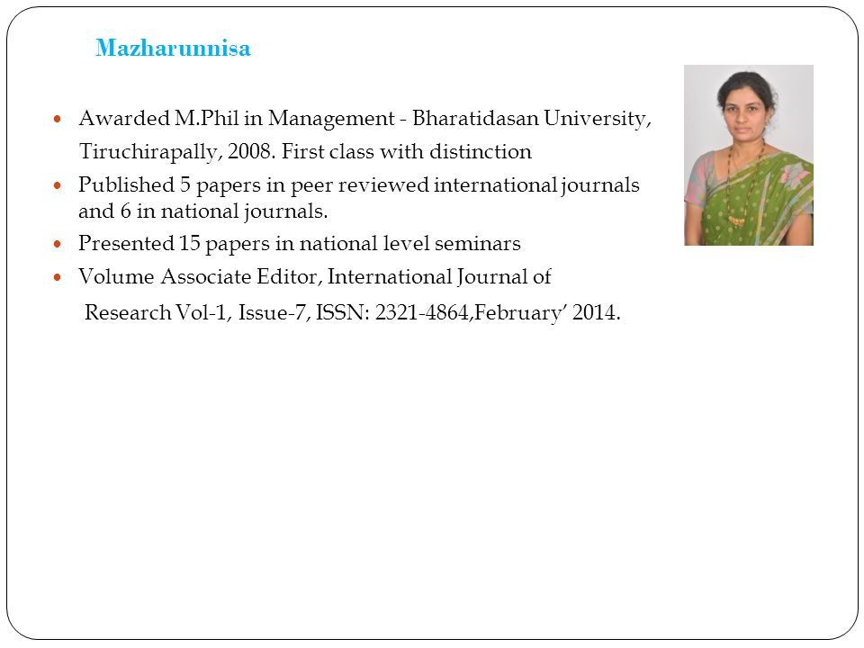 Mazharunnisa Awarded M.Phil in Management - Bharatidasan University, Tiruchirapally, 2008. First class with distinction Published 5 papers in peer rev