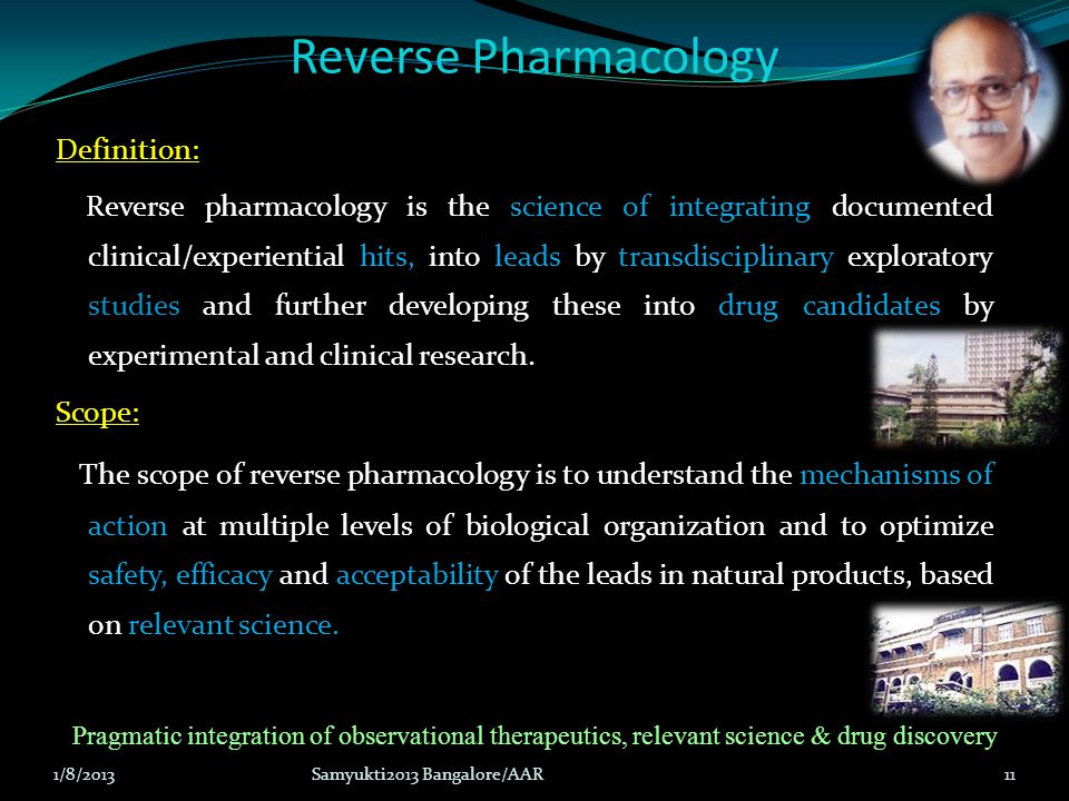 Definition: Reverse pharmacology is the science of integrating documented clinical/experiential hits, into leads by exploratory studies and further de