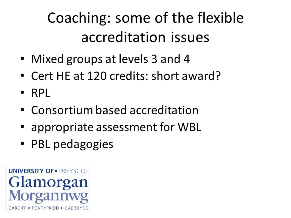 Coaching: some of the flexible accreditation issues Mixed groups at levels 3 and 4 Cert HE at 120 credits: short award.