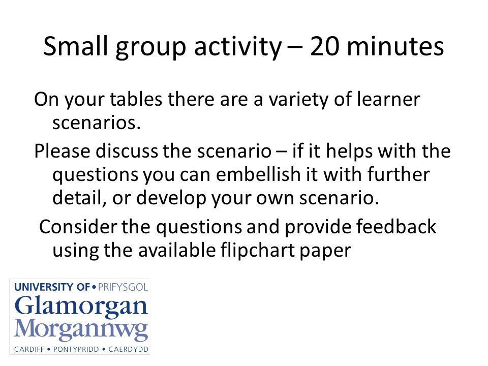 Small group activity – 20 minutes On your tables there are a variety of learner scenarios.