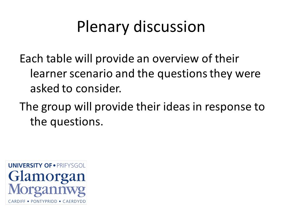 Plenary discussion Each table will provide an overview of their learner scenario and the questions they were asked to consider.