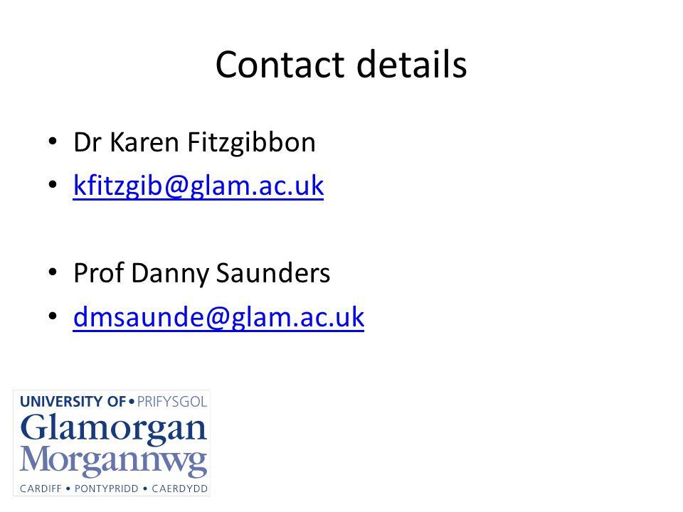 Contact details Dr Karen Fitzgibbon kfitzgib@glam.ac.uk Prof Danny Saunders dmsaunde@glam.ac.uk