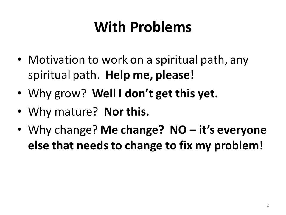With Problems Motivation to work on a spiritual path, any spiritual path.