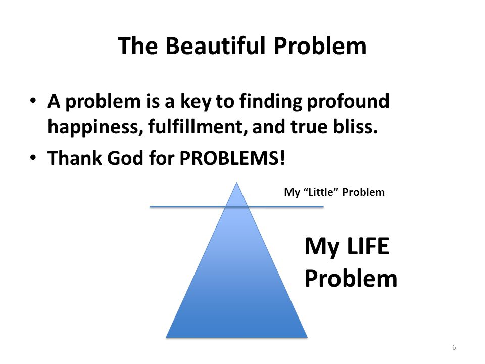 The Beautiful Problem A problem is a key to finding profound happiness, fulfillment, and true bliss.
