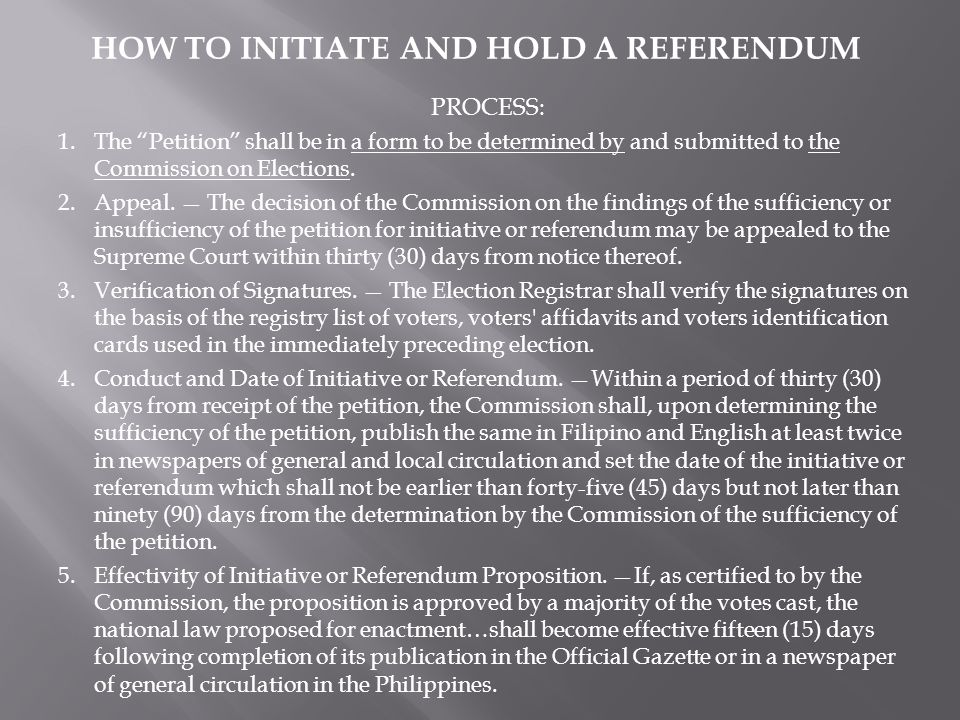 HOW TO INITIATE AND HOLD A REFERENDUM PROCESS: 1.The Petition shall be in a form to be determined by and submitted to the Commission on Elections.