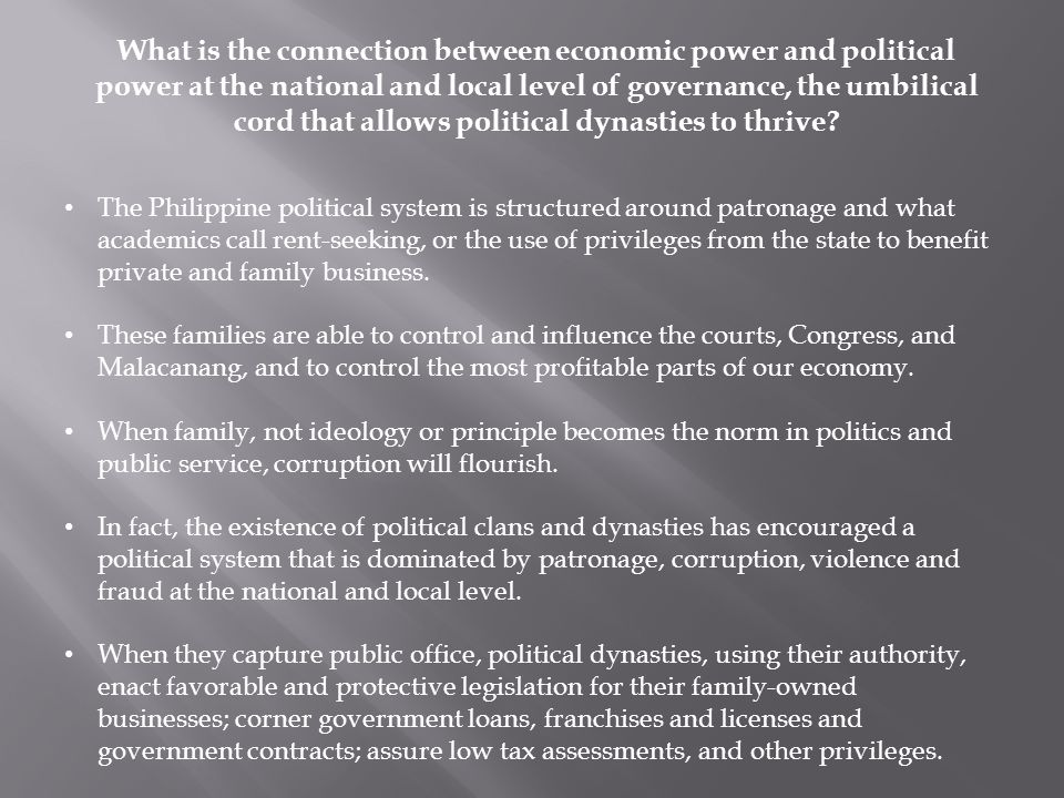 What is the connection between economic power and political power at the national and local level of governance, the umbilical cord that allows political dynasties to thrive.