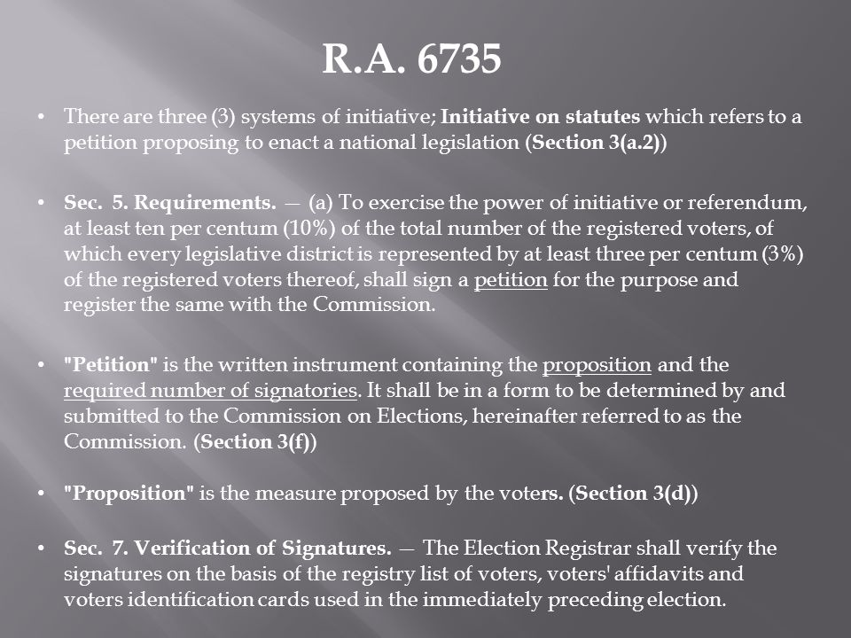 R.A. 6735 There are three (3) systems of initiative; Initiative on statutes which refers to a petition proposing to enact a national legislation ( Sec