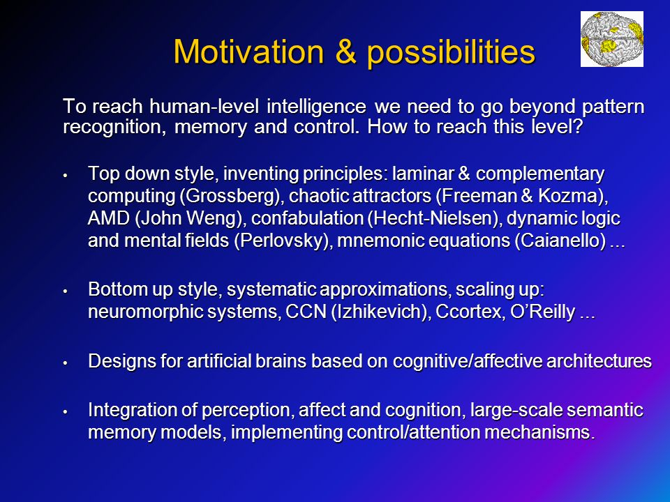 Motivation & possibilities To reach human-level intelligence we need to go beyond pattern recognition, memory and control. How to reach this level? To