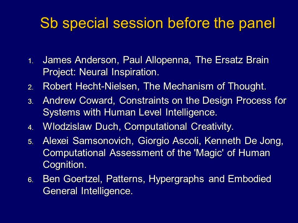 Sb special session before the panel 1. James Anderson, Paul Allopenna, The Ersatz Brain Project: Neural Inspiration. 2. Robert Hecht-Nielsen, The Mech