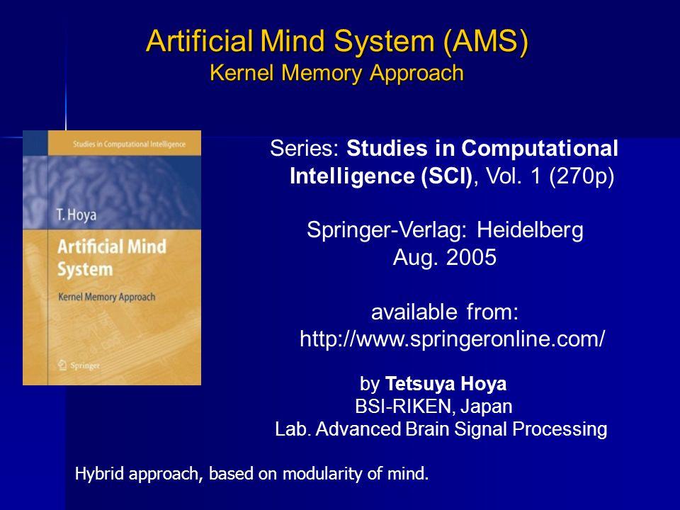 by Tetsuya Hoya BSI-RIKEN, Japan Lab. Advanced Brain Signal Processing Artificial Mind System (AMS) Kernel Memory Approach Series: Studies in Computat