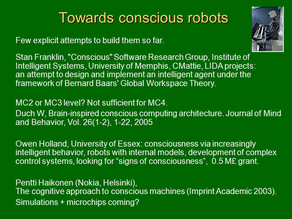 Towards conscious robots Few explicit attempts to build them so far. Stan Franklin,