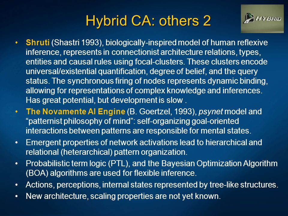 Hybrid CA: others 2 Shruti (Shastri 1993), biologically-inspired model of human reflexive inference, represents in connectionist architecture relation