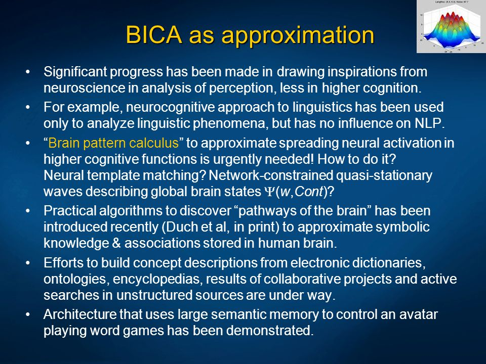 BICA as approximation Significant progress has been made in drawing inspirations from neuroscience in analysis of perception, less in higher cognition