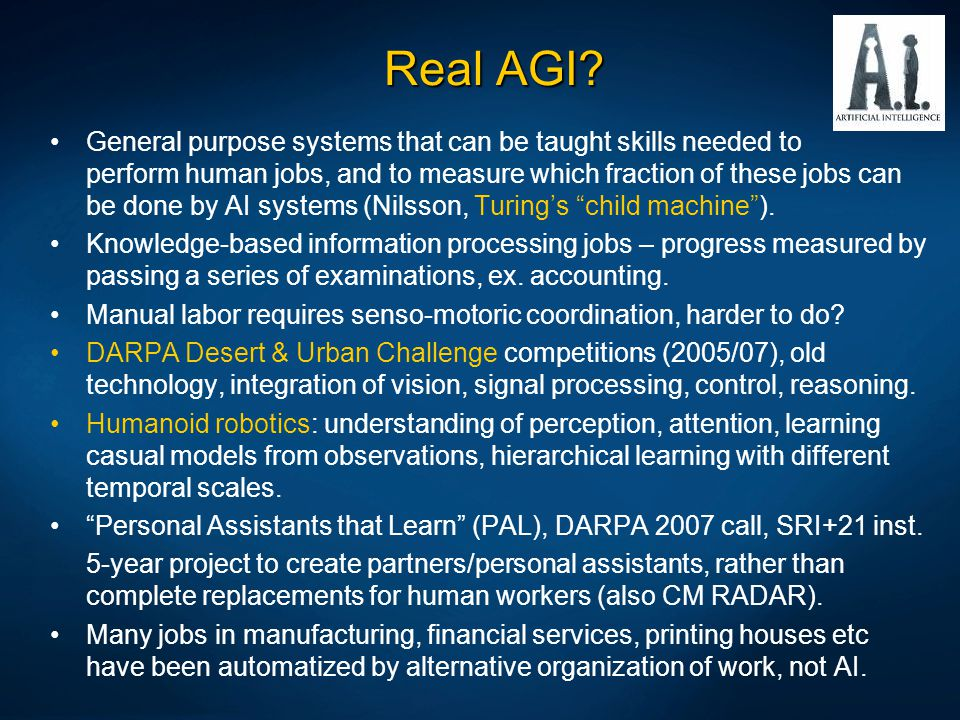 Real AGI? General purpose systems that can be taught skills needed to perform human jobs, and to measure which fraction of these jobs can be done by A