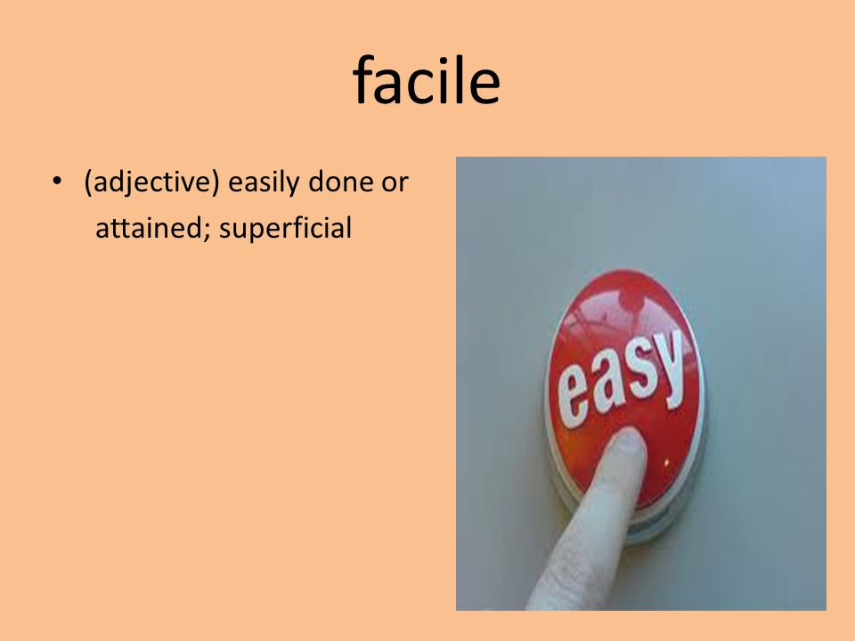 facile (adjective) easily done or attained; superficial