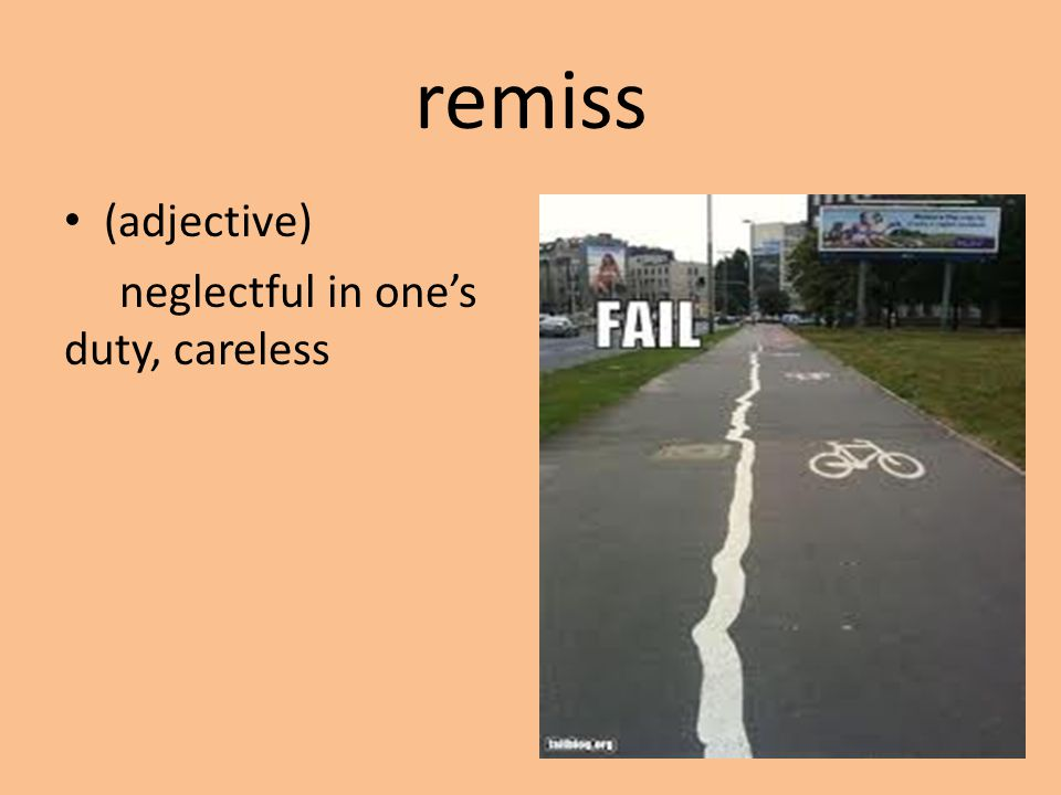 remiss (adjective) neglectful in one's duty, careless