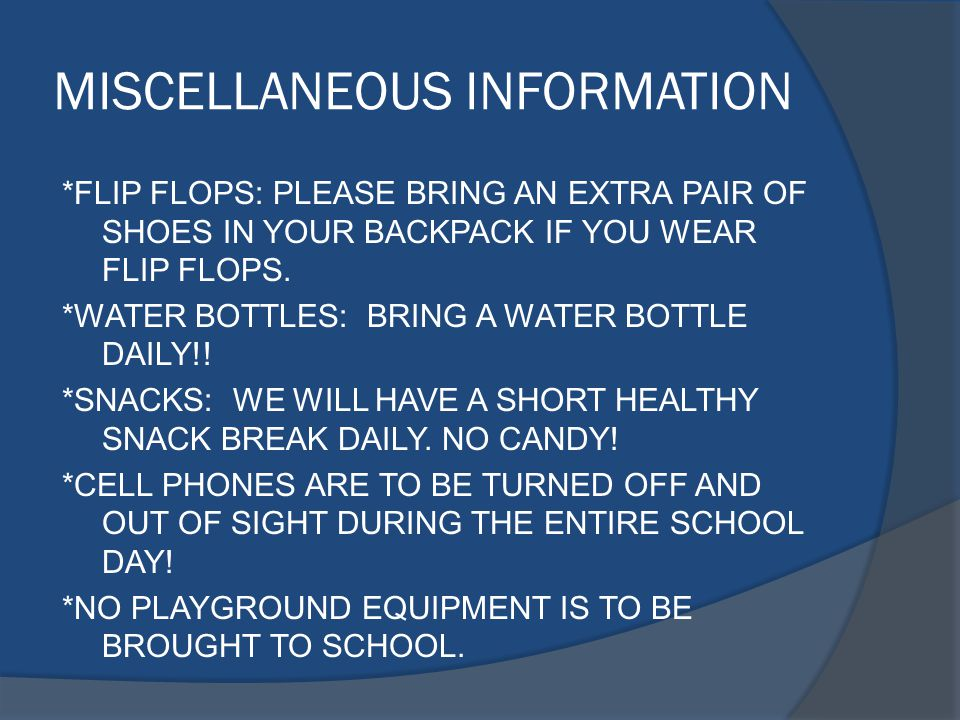 MISCELLANEOUS INFORMATION *FLIP FLOPS: PLEASE BRING AN EXTRA PAIR OF SHOES IN YOUR BACKPACK IF YOU WEAR FLIP FLOPS.