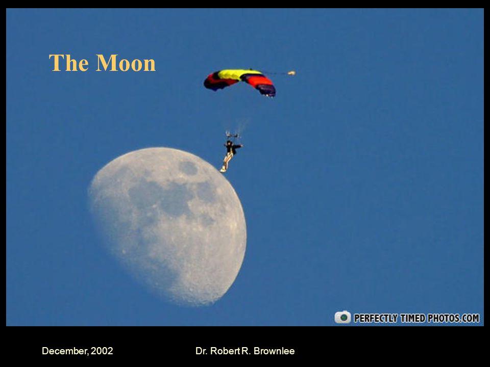December, 2002Dr. Robert R. Brownlee The Moon