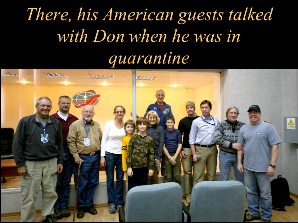 There, his American guests talked with Don when he was in quarantine