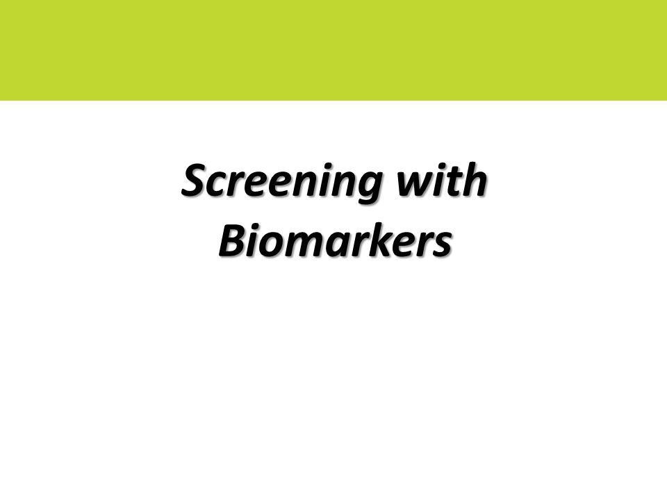 Screening with Biomarkers