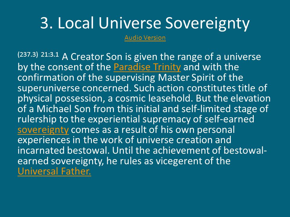 3. Local Universe Sovereignty Audio Version Audio Version (237.3) 21:3.1 A Creator Son is given the range of a universe by the consent of the Paradise
