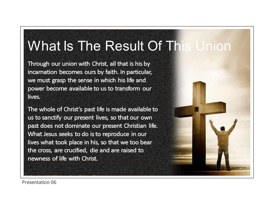 What Is The Result Of This Union Through our union with Christ, all that is his by incarnation becomes ours by faith.