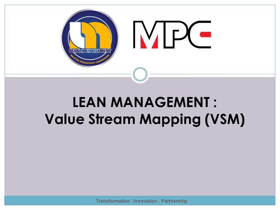 Transformation. Innovation. Partnership LEAN MANAGEMENT : Value Stream Mapping (VSM)