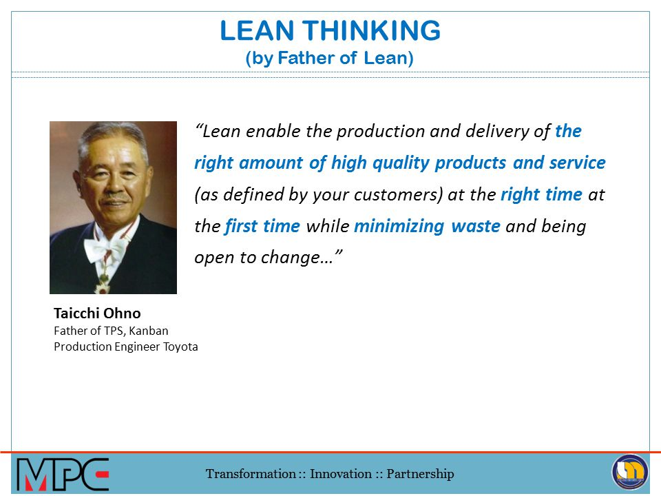 """Transformation :: Innovation :: Partnership James Womack, Daniel Jones, and Daniel Roos coined the term """"lean"""" in their 1990 book The Machine that Cha"""