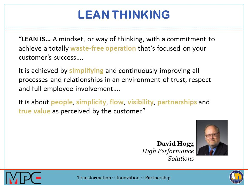 """Transformation :: Innovation :: Partnership """"Lean enable the production and delivery of the right amount of high quality products and service (as defi"""