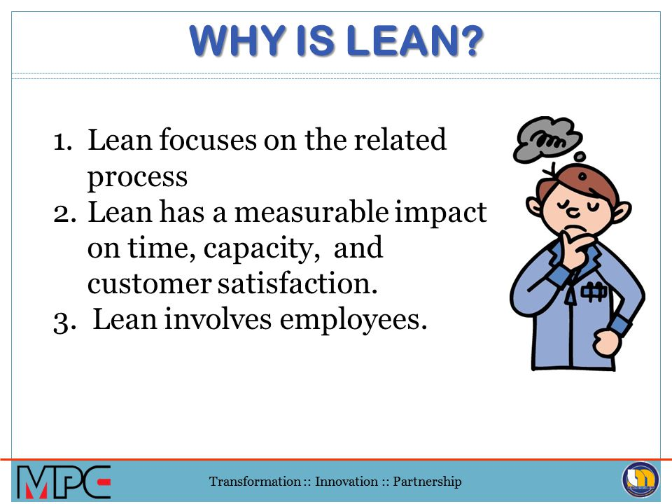 Transformation :: Innovation :: Partnership LEAN HOUSE Lean System Just-In- Time Built-in Quality (Jidoka) Workload Leveling (Heijunka) Stable & Stand