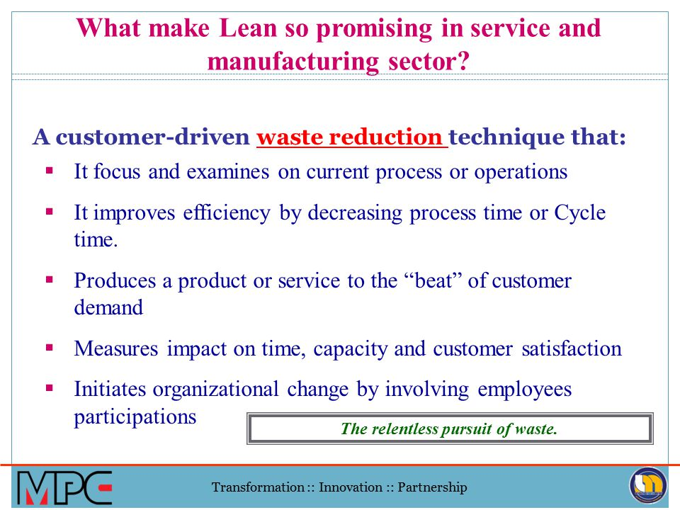 Transformation :: Innovation :: Partnership Efficient and effective Lean Services or Manufacturing can be achieved…Why? Government or manufacturing se