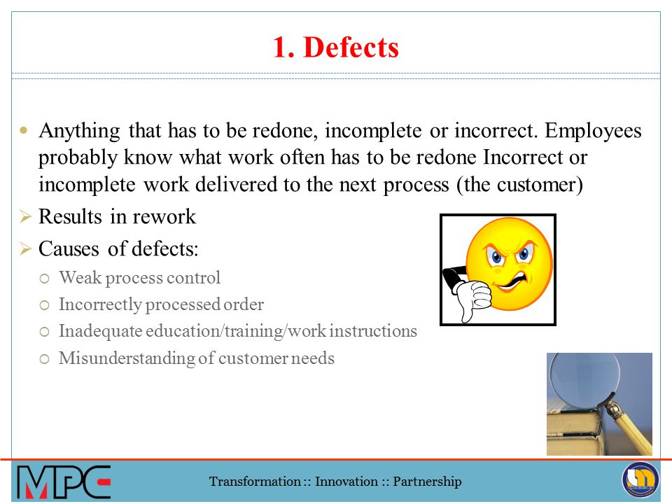 Transformation :: Innovation :: Partnership 7. Motion 5. Transportation 6. Inventory 3. Waiting 2. Over production 8. Over processing 1. Defects, Reje