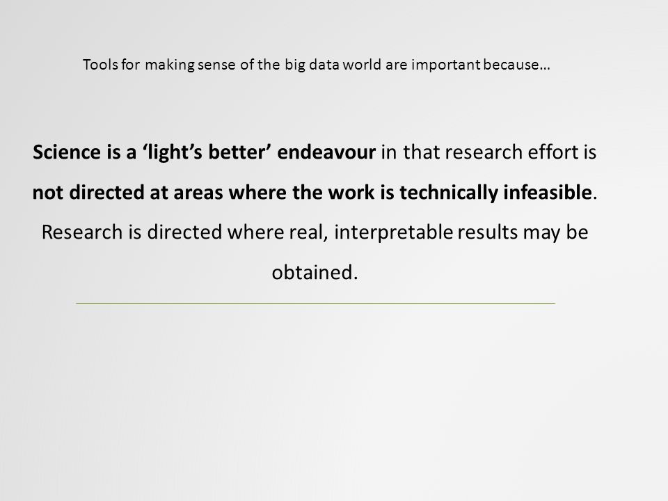 Science is a 'light's better' endeavour in that research effort is not directed at areas where the work is technically infeasible. Research is directe