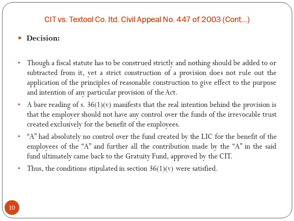 CIT vs. Textool Co. ltd. Civil Appeal No. 447 of 2003 (Cont…) 10 Decision: Though a fiscal statute has to be construed strictly and nothing should be